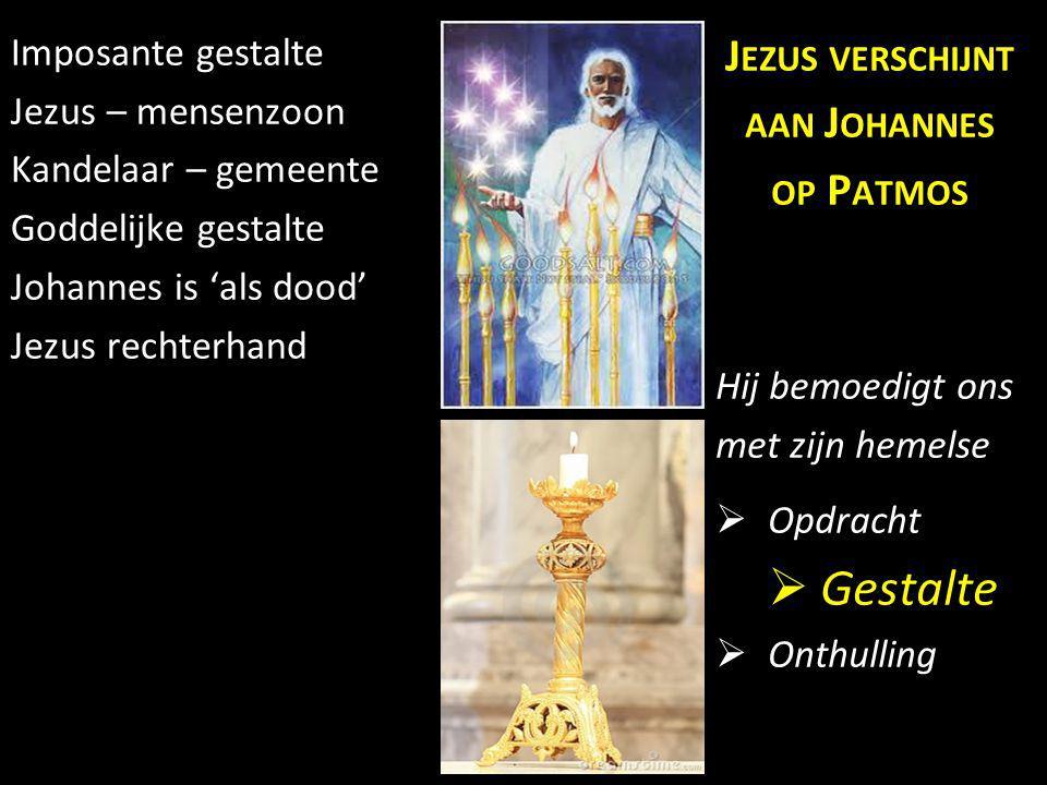 Imposante gestalte Jezus – mensenzoon Kandelaar – gemeente Goddelijke gestalte Johannes is 'als dood' Jezus rechterhand J EZUS VERSCHIJNT AAN J OHANNE
