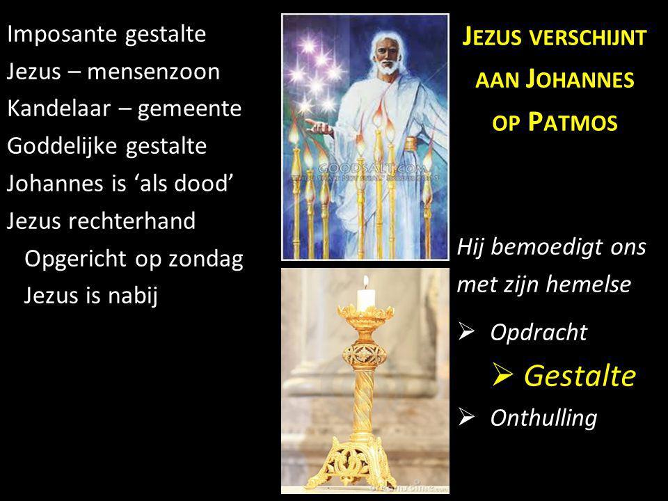 Imposante gestalte Jezus – mensenzoon Kandelaar – gemeente Goddelijke gestalte Johannes is 'als dood' Jezus rechterhand Opgericht op zondag Jezus is n
