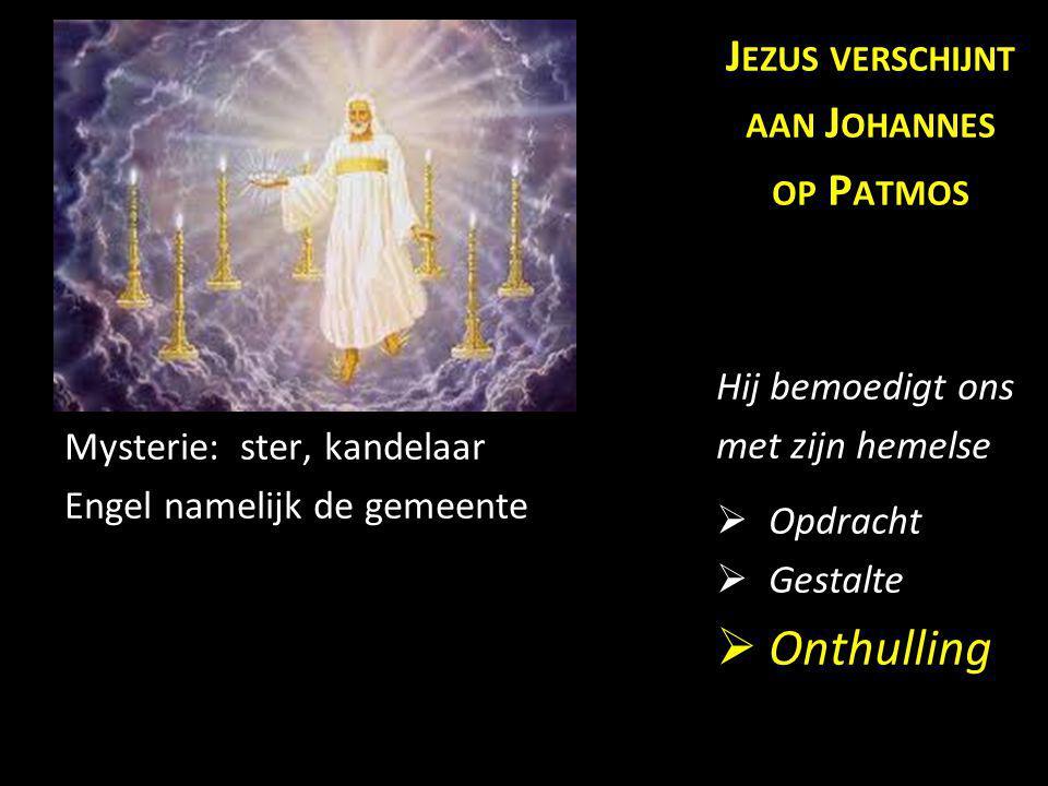 Mysterie: ster, kandelaar Engel namelijk de gemeente J EZUS VERSCHIJNT AAN J OHANNES OP P ATMOS Hij bemoedigt ons met zijn hemelse  Opdracht  Gestal