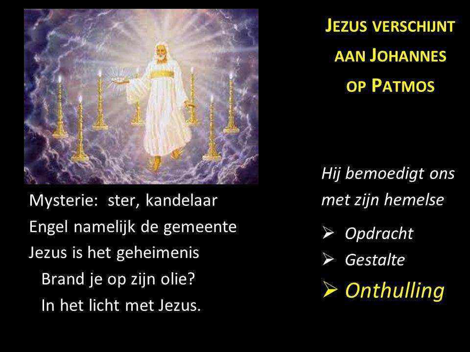 Mysterie: ster, kandelaar Engel namelijk de gemeente Jezus is het geheimenis Brand je op zijn olie? In het licht met Jezus. J EZUS VERSCHIJNT AAN J OH