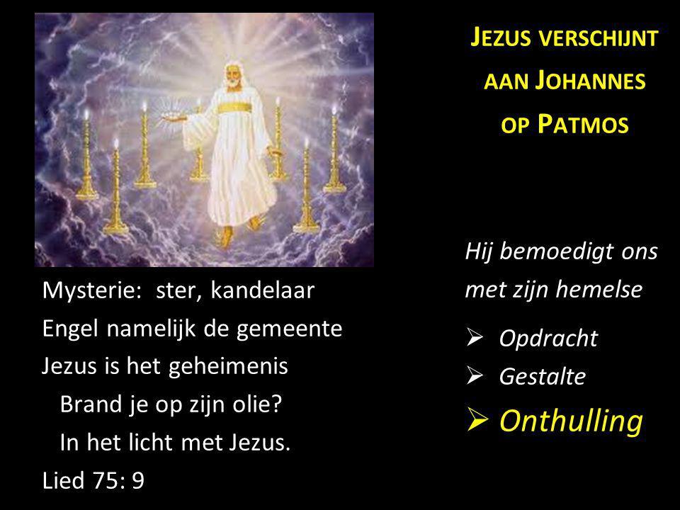 Mysterie: ster, kandelaar Engel namelijk de gemeente Jezus is het geheimenis Brand je op zijn olie? In het licht met Jezus. Lied 75: 9 J EZUS VERSCHIJ