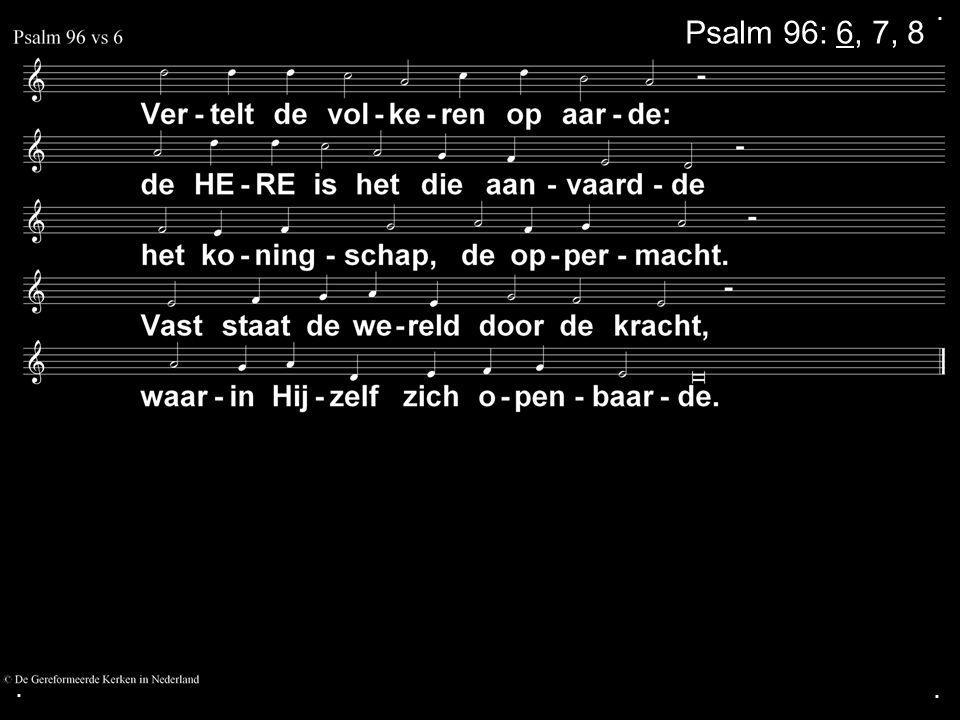 ... Psalm 96: 6, 7, 8