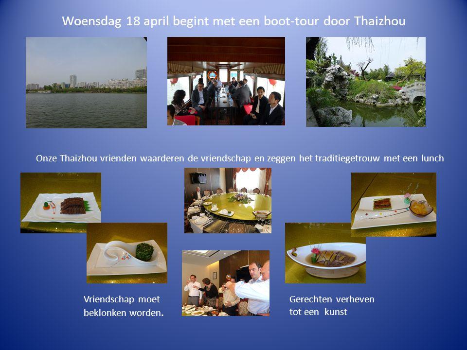 Woensdag 18 april begint met een boot-tour door Thaizhou Onze Thaizhou vrienden waarderen de vriendschap en zeggen het traditiegetrouw met een lunch Gerechten verheven tot een kunst Vriendschap moet beklonken worden.