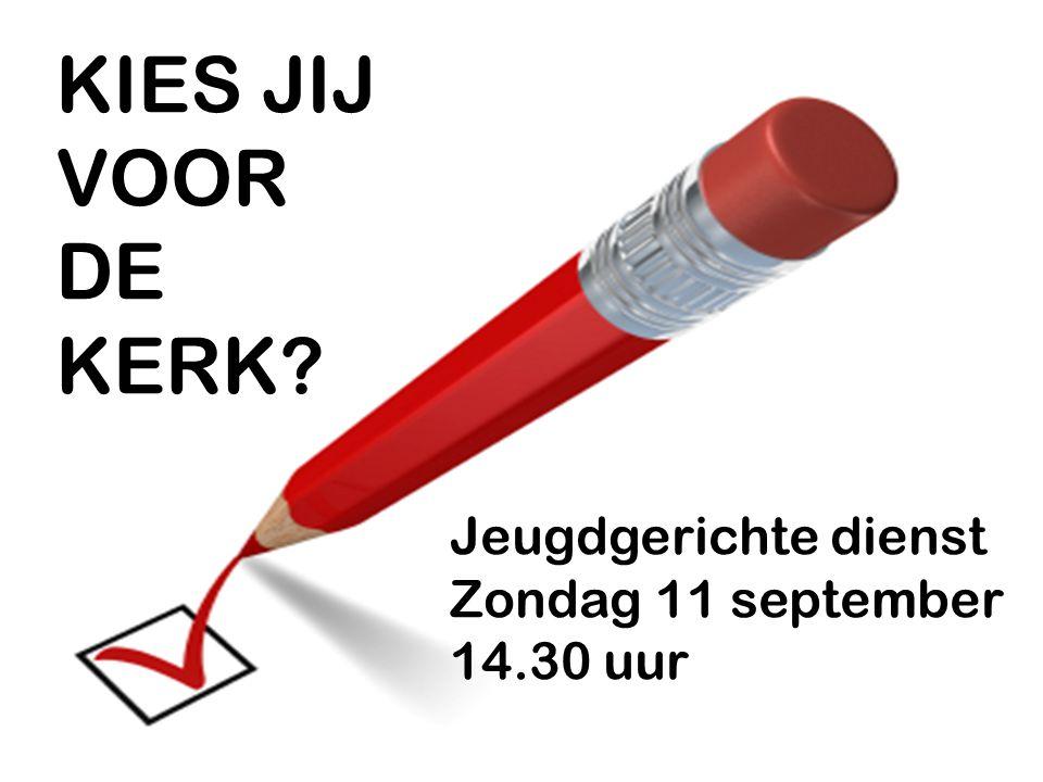 KIES JIJ VOOR DE KERK Jeugdgerichte dienst Zondag 11 september 14.30 uur