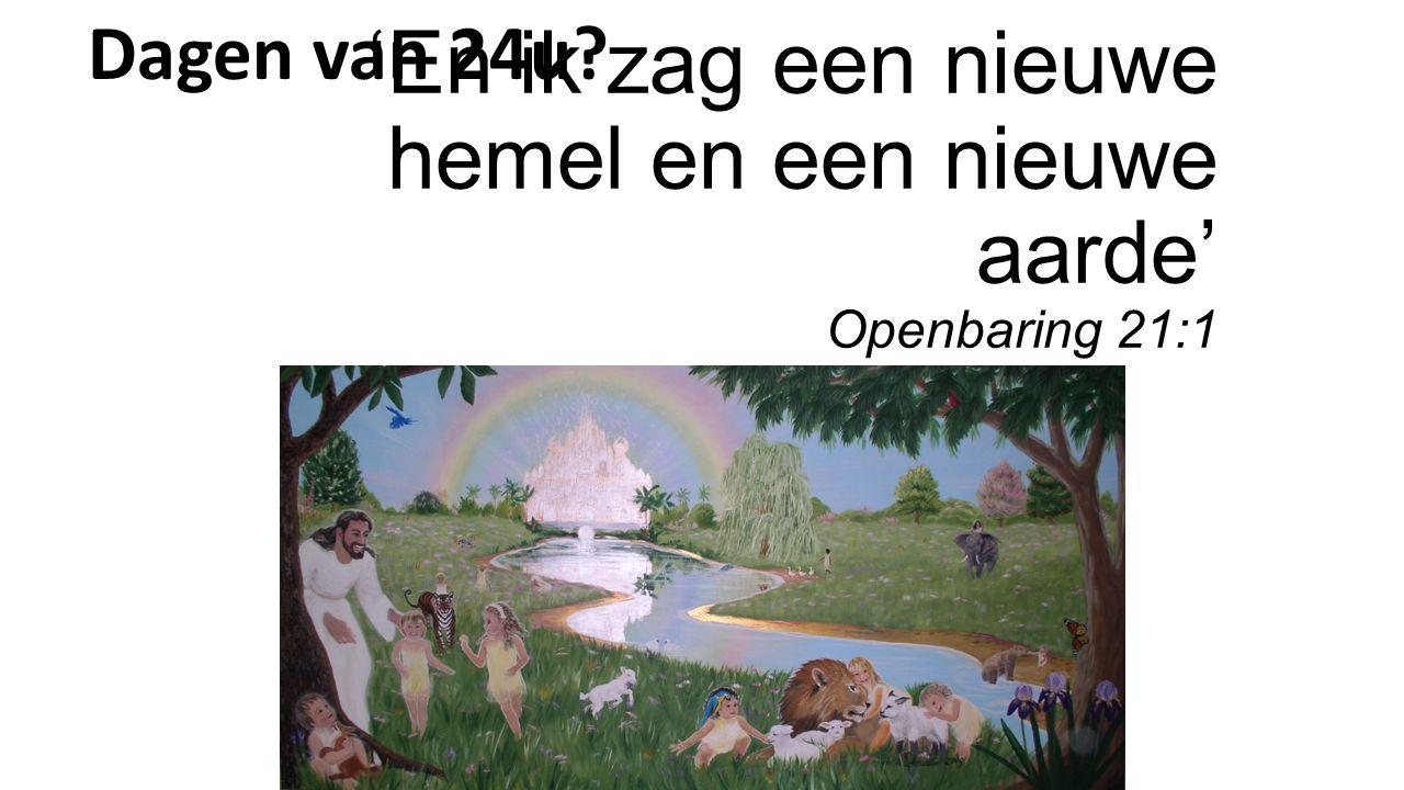 'En ik zag een nieuwe hemel en een nieuwe aarde' Openbaring 21:1 Dagen van 24u?