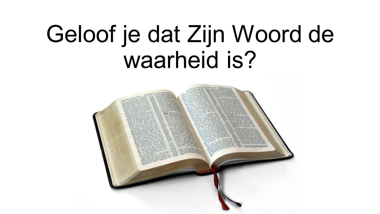 Geloof je dat Zijn Woord de waarheid is?