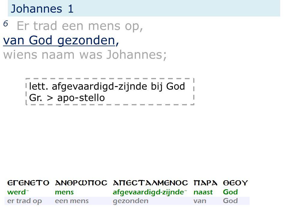 Johannes 1 6 Er trad een mens op, van God gezonden, wiens naam was Johannes; lett.