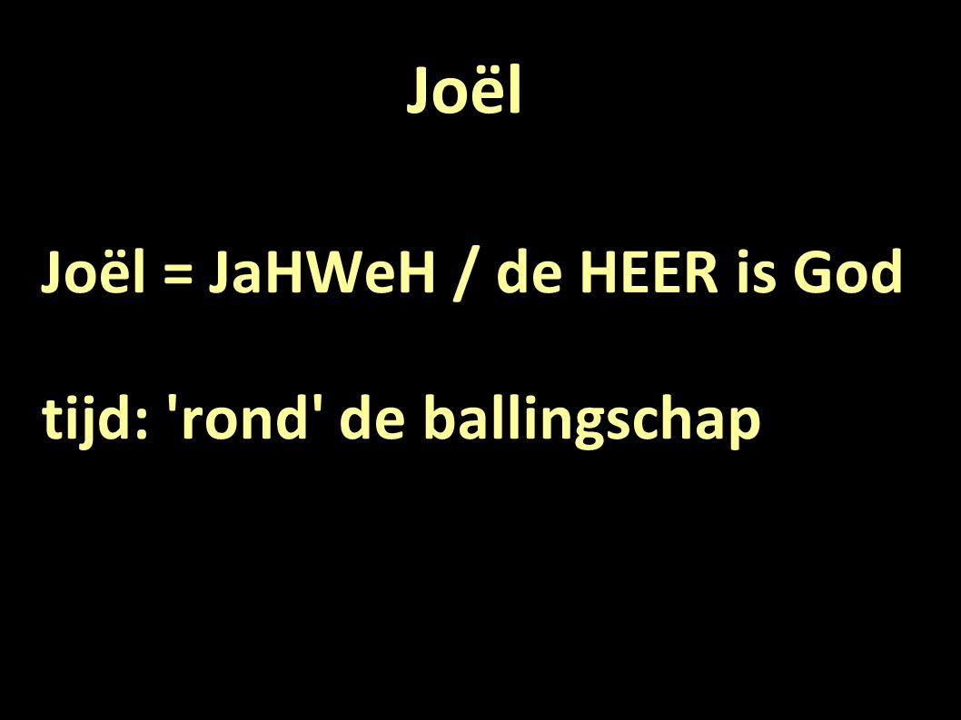 Joël Joël = JaHWeH / de HEER is God tijd: rond de ballingschap