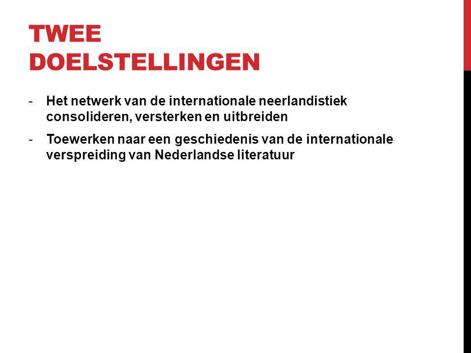TWEE DOELSTELLINGEN -Het netwerk van de internationale neerlandistiek consolideren, versterken en uitbreiden -Toewerken naar een geschiedenis van de internationale verspreiding van Nederlandse literatuur