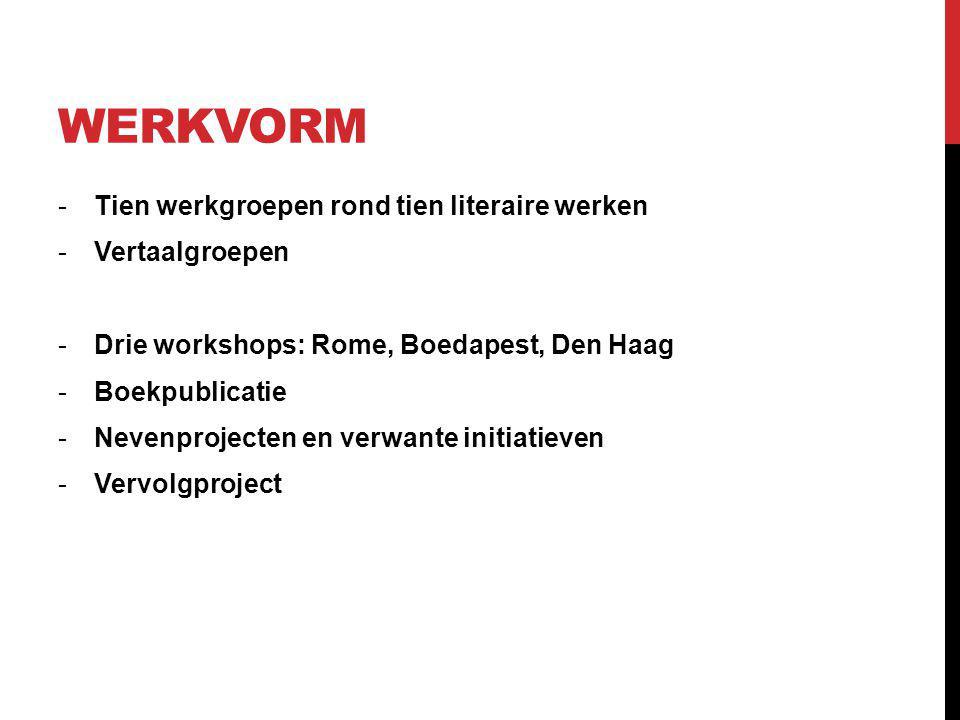 WERKVORM -Tien werkgroepen rond tien literaire werken -Vertaalgroepen -Drie workshops: Rome, Boedapest, Den Haag -Boekpublicatie -Nevenprojecten en verwante initiatieven -Vervolgproject