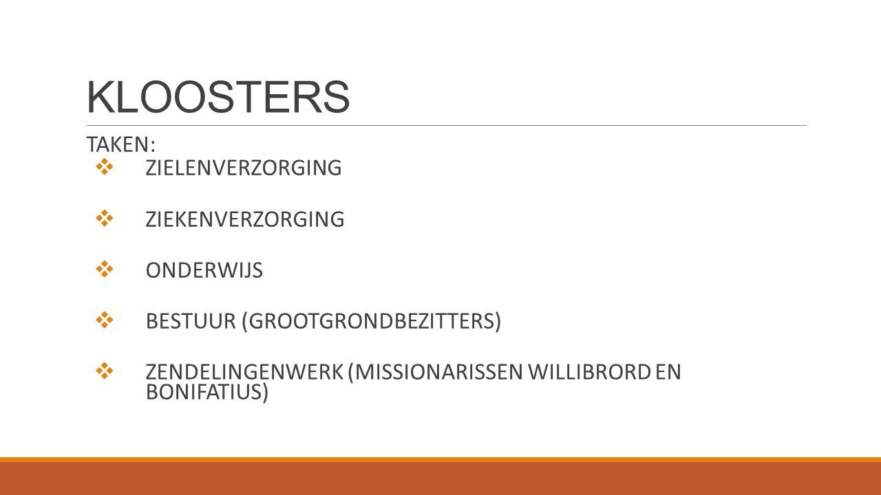 KLOOSTERS TAKEN:  ZIELENVERZORGING  ZIEKENVERZORGING  ONDERWIJS  BESTUUR (GROOTGRONDBEZITTERS)  ZENDELINGENWERK (MISSIONARISSEN WILLIBRORD EN BON