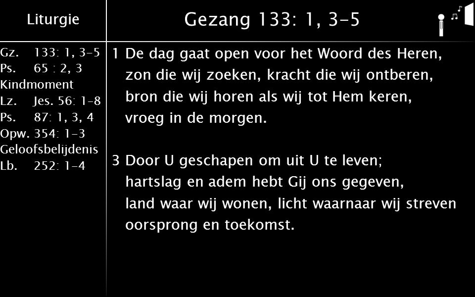 Liturgie Gz.133: 1, 3-5 Ps.65 : 2, 3 Kindmoment Lz.Jes.