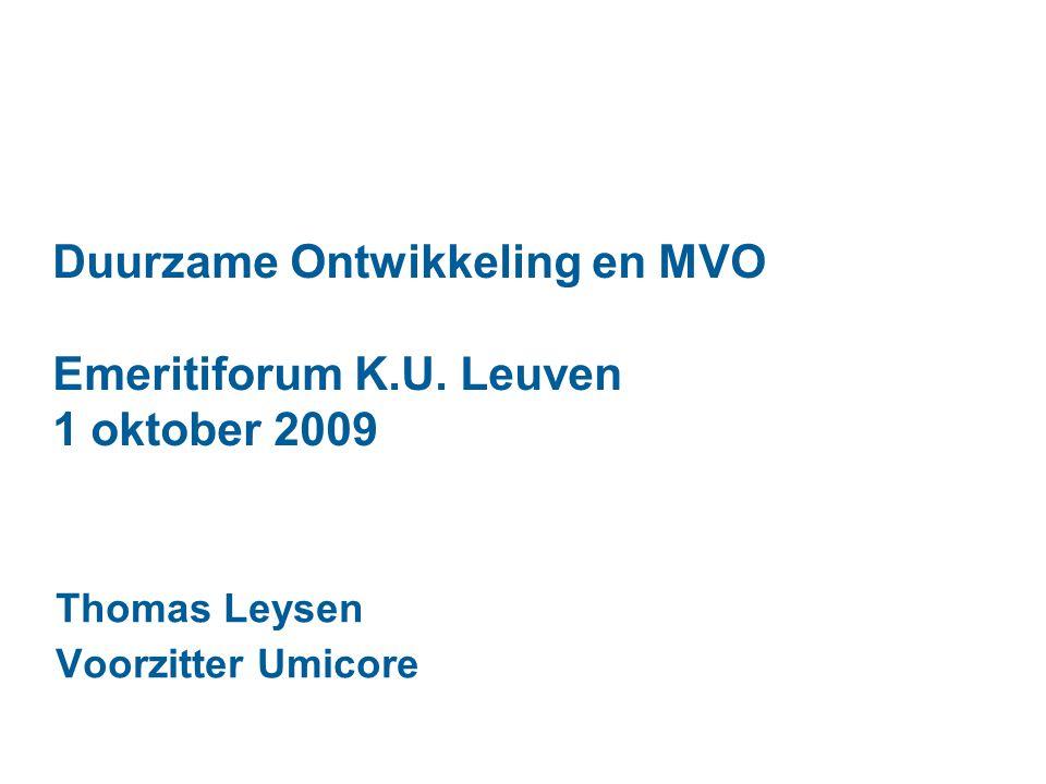 Thomas Leysen Voorzitter Umicore Duurzame Ontwikkeling en MVO Emeritiforum K.U. Leuven 1 oktober 2009