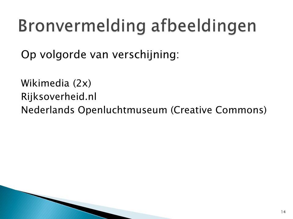 Op volgorde van verschijning: Wikimedia (2x) Rijksoverheid.nl Nederlands Openluchtmuseum (Creative Commons) 14