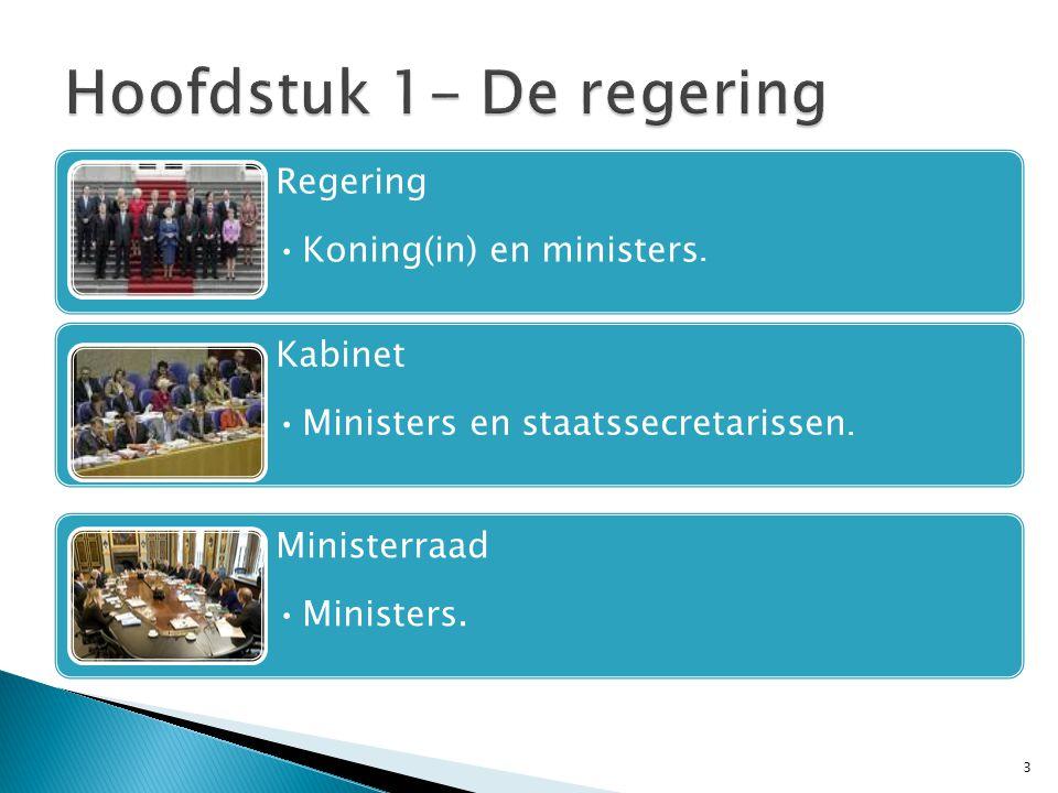 3 Regering Koning(in) en ministers.Kabinet Ministers en staatssecretarissen.