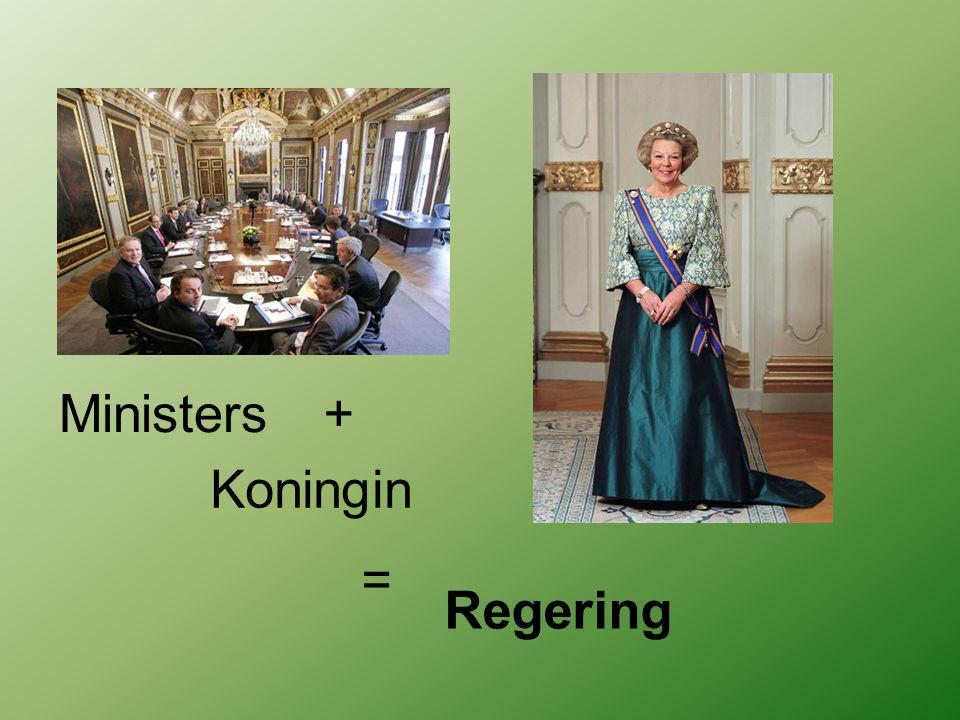 Ministers+ Koningin = Regering