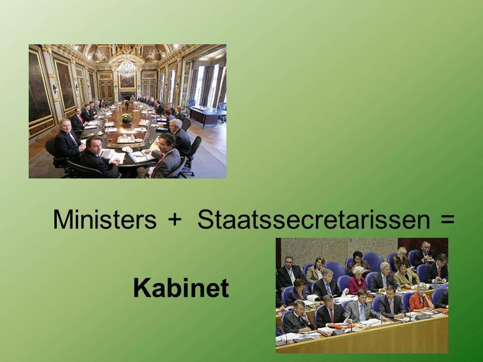 Ministers +Staatssecretarissen = Kabinet