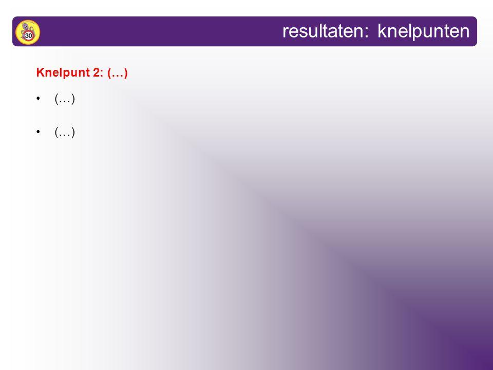 resultaten: knelpunten Knelpunt 2: (…) (…)