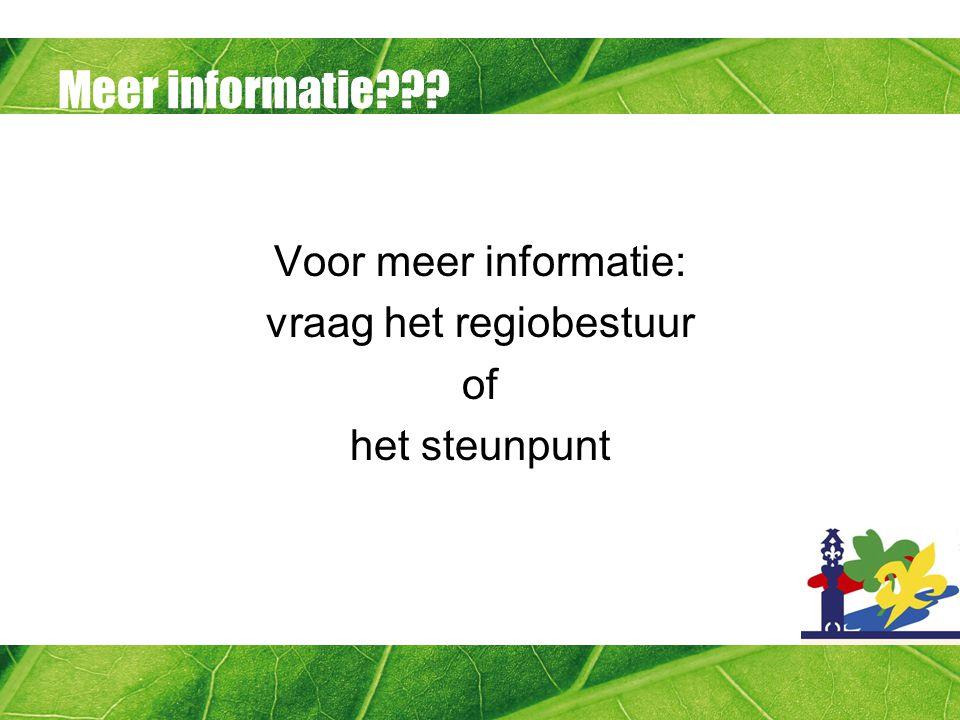 Meer informatie??? Voor meer informatie: vraag het regiobestuur of het steunpunt