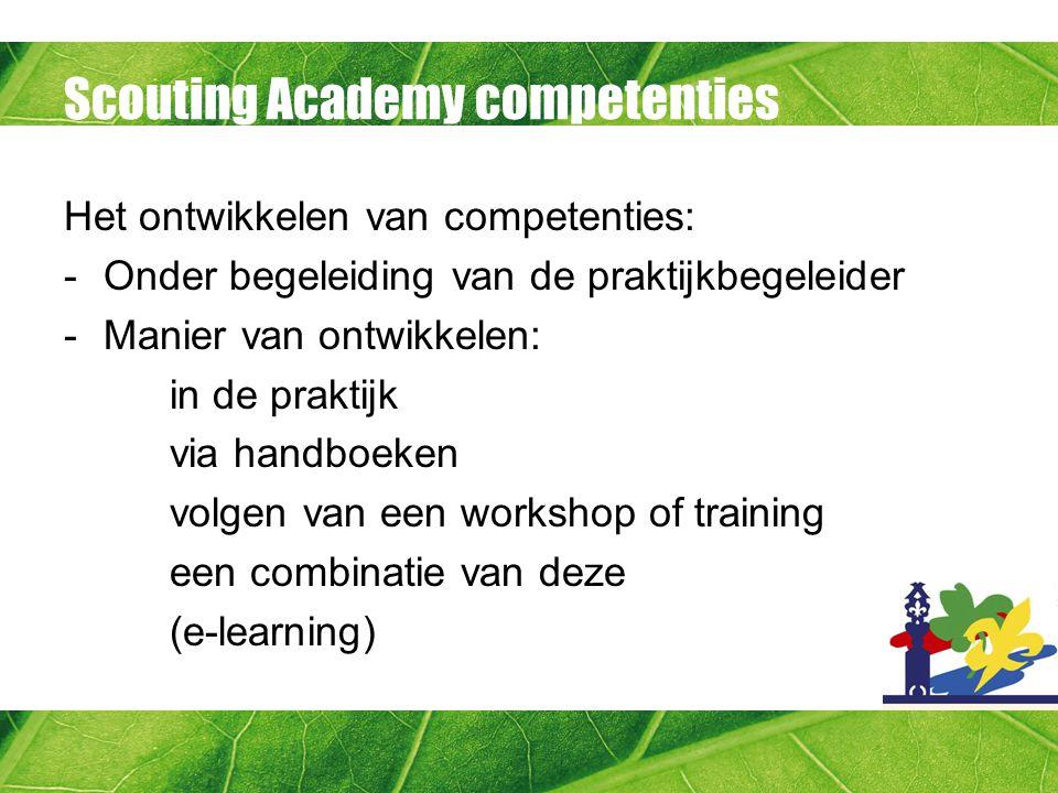 Scouting Academy competenties Het ontwikkelen van competenties: -Onder begeleiding van de praktijkbegeleider -Manier van ontwikkelen: in de praktijk v