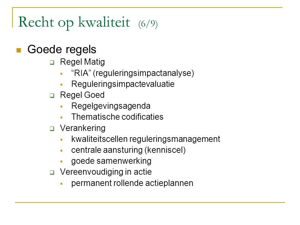 """Recht op kwaliteit (6/9) Goede regels  Regel Matig  """"RIA"""" (reguleringsimpactanalyse)  Reguleringsimpactevaluatie  Regel Goed  Regelgevingsagenda"""