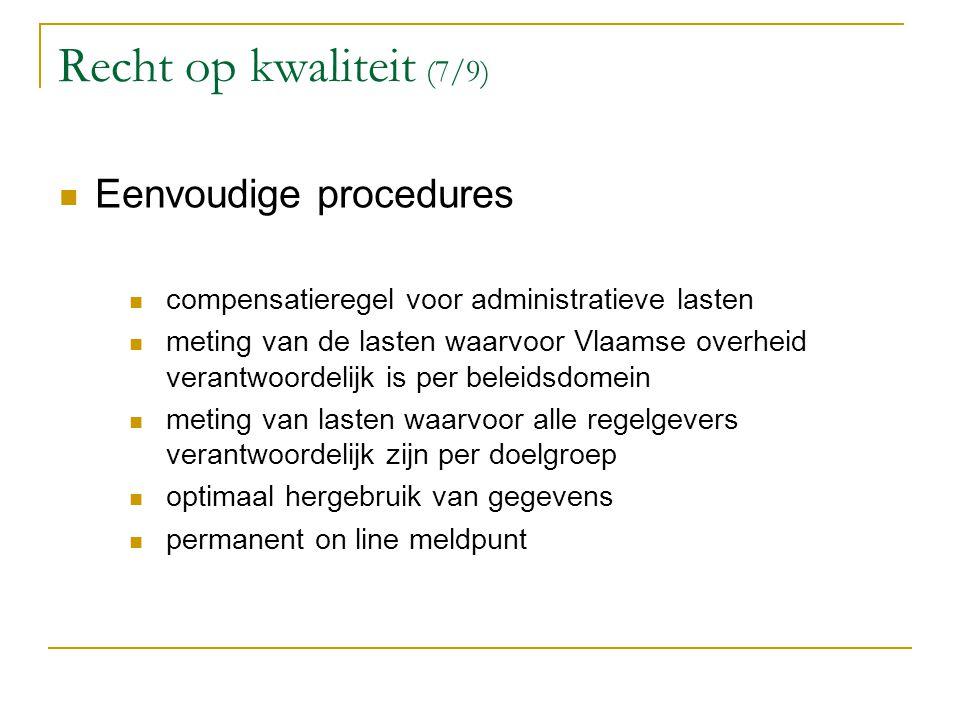 Recht op kwaliteit (7/9) Eenvoudige procedures compensatieregel voor administratieve lasten meting van de lasten waarvoor Vlaamse overheid verantwoord