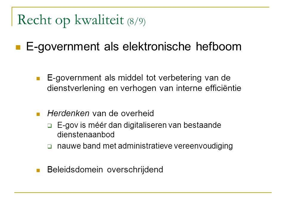 Recht op kwaliteit (8/9) E-government als elektronische hefboom E-government als middel tot verbetering van de dienstverlening en verhogen van interne