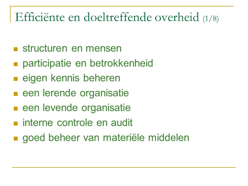 Efficiënte en doeltreffende overheid (1/8) structuren en mensen participatie en betrokkenheid eigen kennis beheren een lerende organisatie een levende
