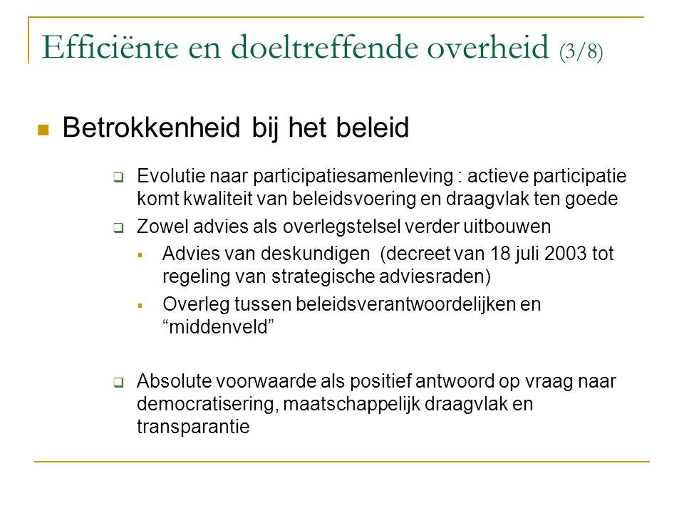 Efficiënte en doeltreffende overheid (3/8) Betrokkenheid bij het beleid  Evolutie naar participatiesamenleving : actieve participatie komt kwaliteit