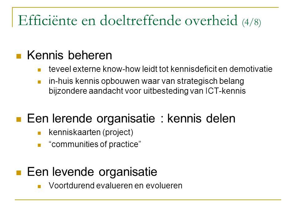 Efficiënte en doeltreffende overheid (4/8) Kennis beheren teveel externe know-how leidt tot kennisdeficit en demotivatie in-huis kennis opbouwen waar