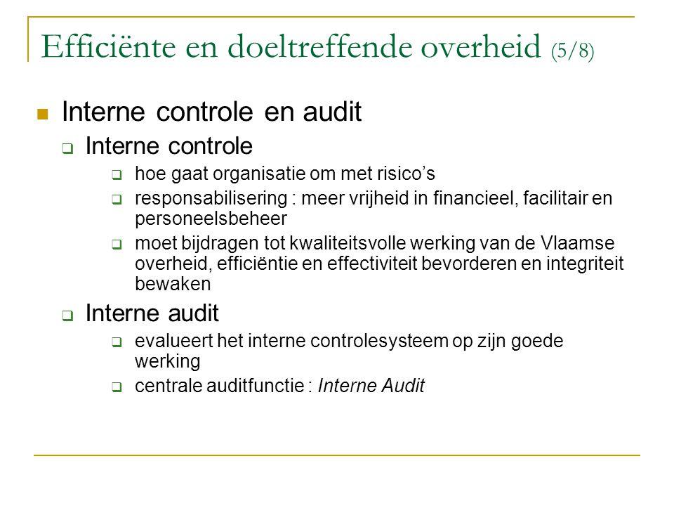 Efficiënte en doeltreffende overheid (5/8) Interne controle en audit  Interne controle  hoe gaat organisatie om met risico's  responsabilisering :