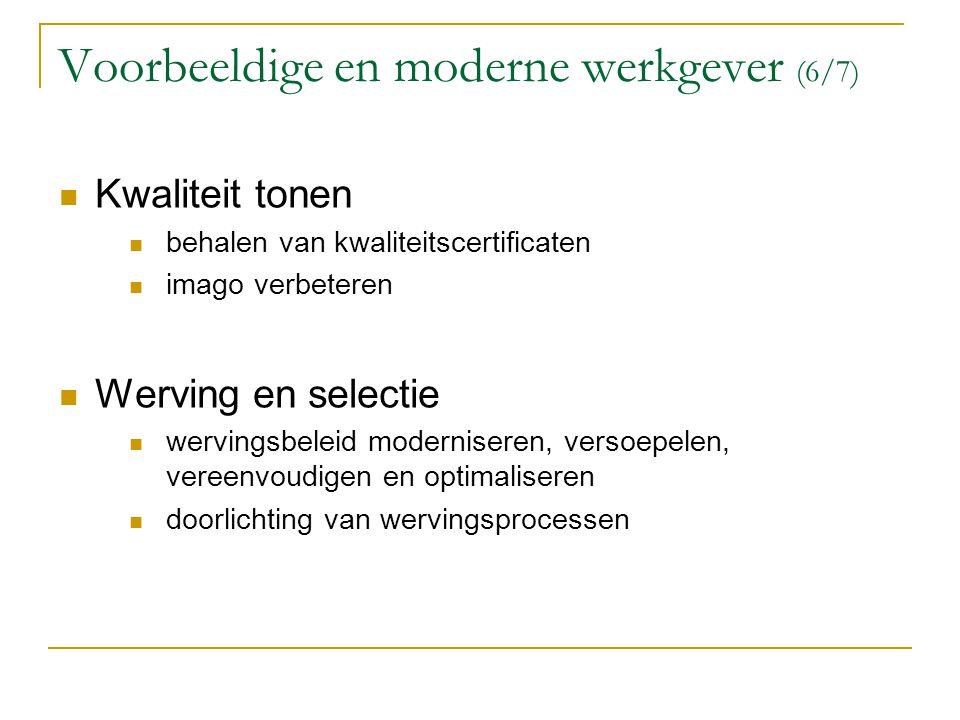 Voorbeeldige en moderne werkgever (6/7) Kwaliteit tonen behalen van kwaliteitscertificaten imago verbeteren Werving en selectie wervingsbeleid moderni