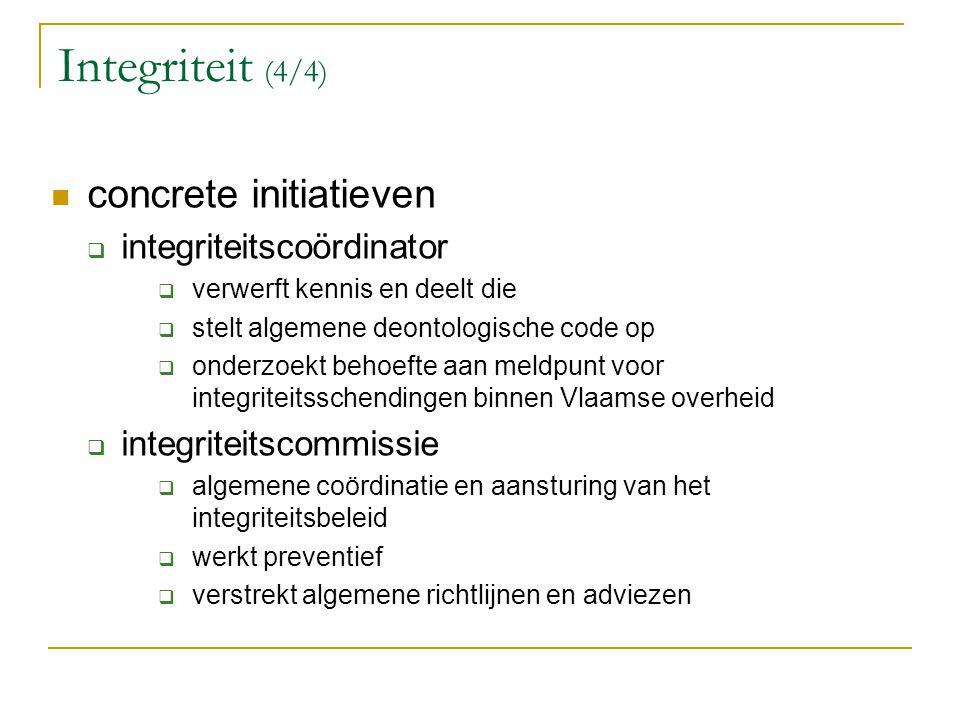 Integriteit (4/4) concrete initiatieven  integriteitscoördinator  verwerft kennis en deelt die  stelt algemene deontologische code op  onderzoekt