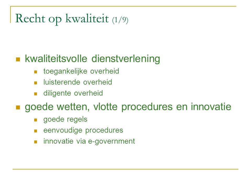 Recht op kwaliteit (1/9) kwaliteitsvolle dienstverlening toegankelijke overheid luisterende overheid diligente overheid goede wetten, vlotte procedure