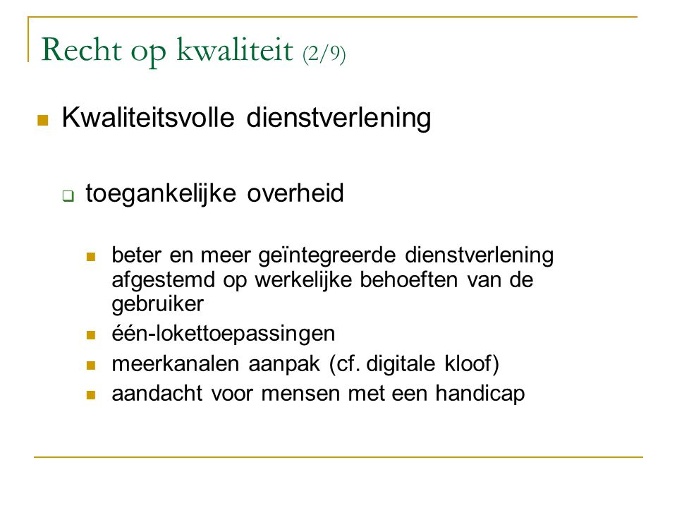 Recht op kwaliteit (2/9) Kwaliteitsvolle dienstverlening  toegankelijke overheid beter en meer geïntegreerde dienstverlening afgestemd op werkelijke