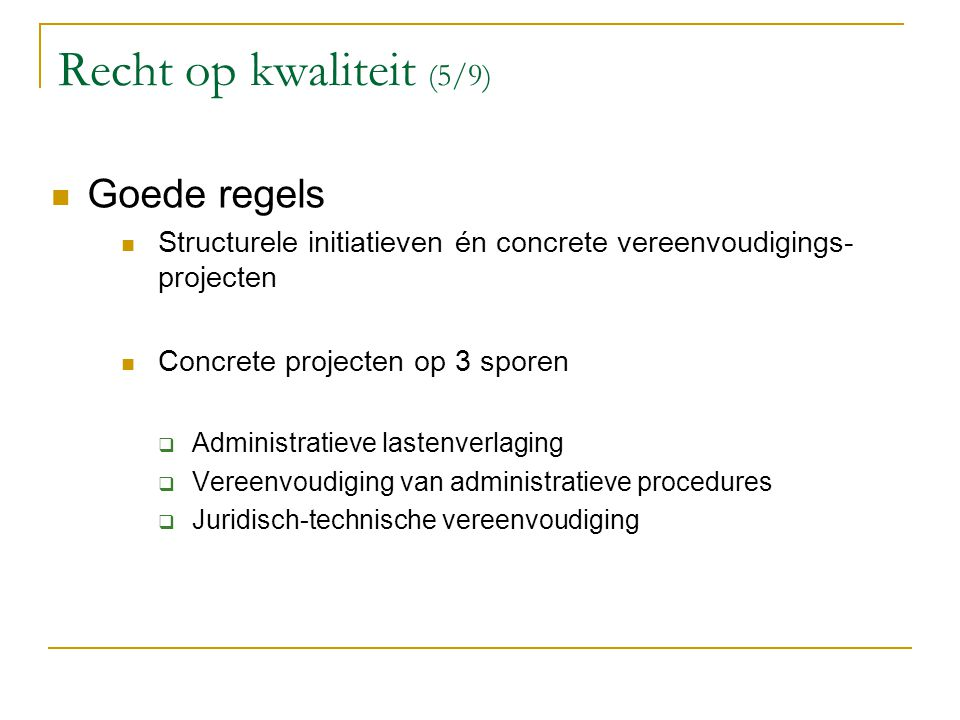 Recht op kwaliteit (5/9) Goede regels Structurele initiatieven én concrete vereenvoudigings- projecten Concrete projecten op 3 sporen  Administratiev