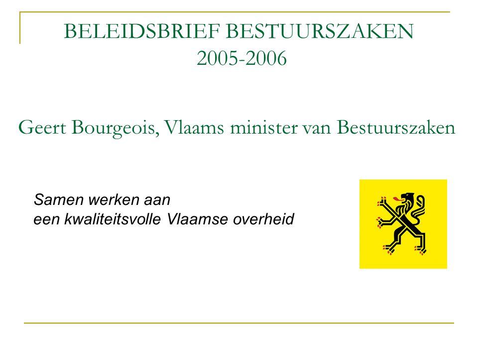 BELEIDSBRIEF BESTUURSZAKEN 2005-2006 Samen werken aan een kwaliteitsvolle Vlaamse overheid Geert Bourgeois, Vlaams minister van Bestuurszaken