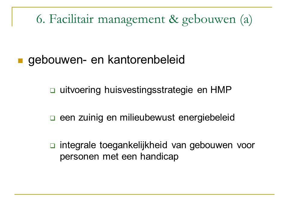 6. Facilitair management & gebouwen (a) gebouwen- en kantorenbeleid  uitvoering huisvestingsstrategie en HMP  een zuinig en milieubewust energiebele