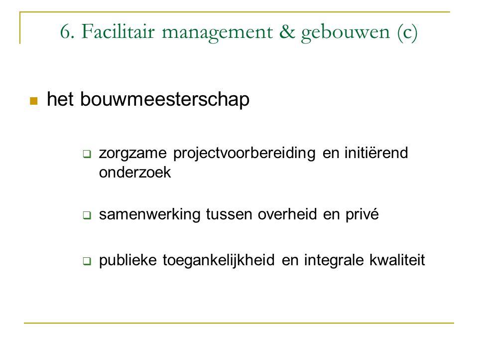 6. Facilitair management & gebouwen (c) het bouwmeesterschap  zorgzame projectvoorbereiding en initiërend onderzoek  samenwerking tussen overheid en