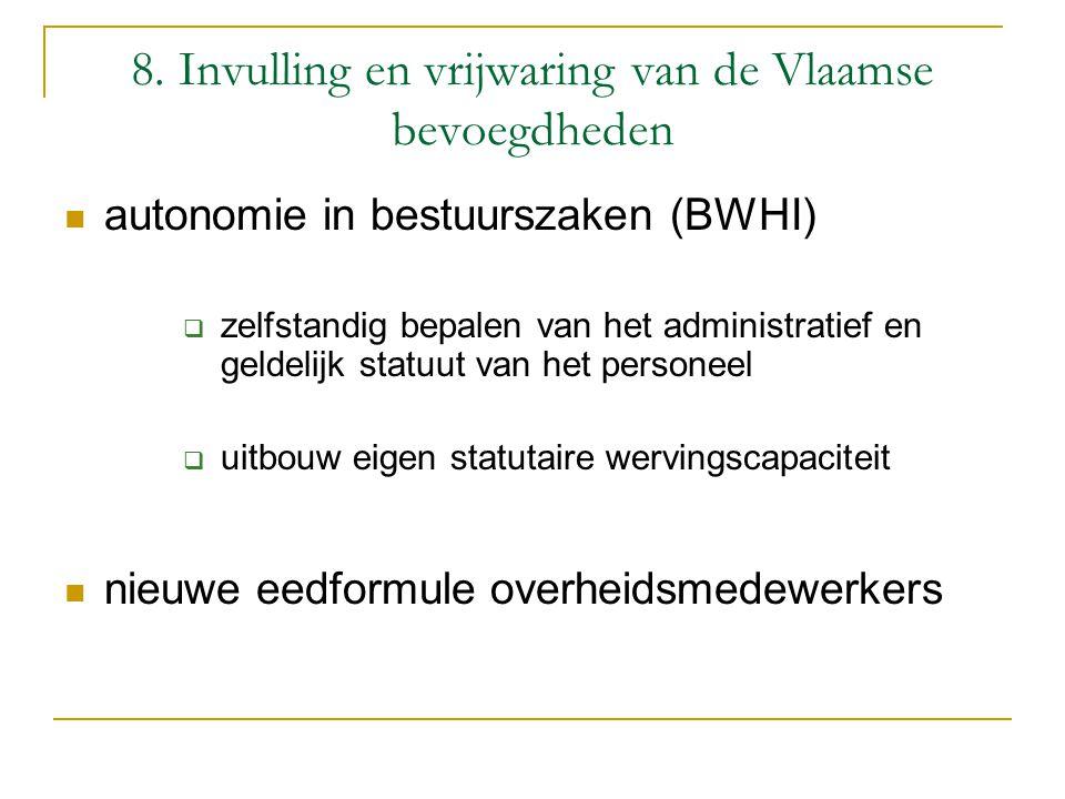 8. Invulling en vrijwaring van de Vlaamse bevoegdheden autonomie in bestuurszaken (BWHI)  zelfstandig bepalen van het administratief en geldelijk sta
