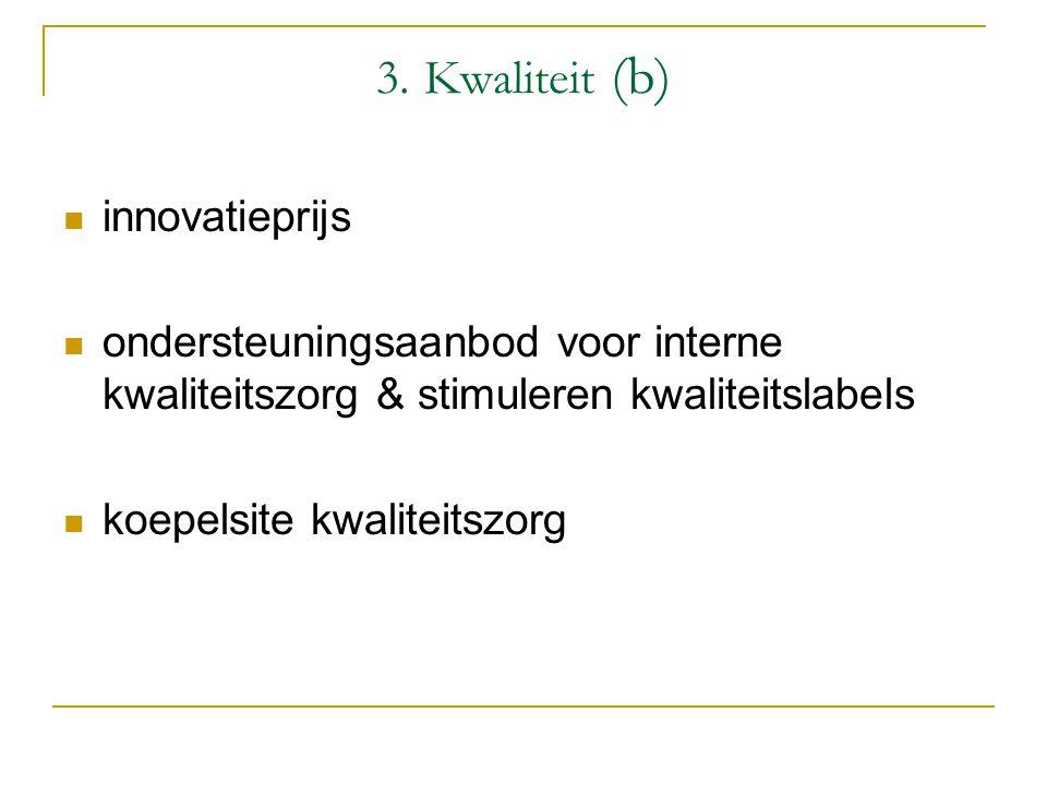 3. Kwaliteit (b) innovatieprijs ondersteuningsaanbod voor interne kwaliteitszorg & stimuleren kwaliteitslabels koepelsite kwaliteitszorg