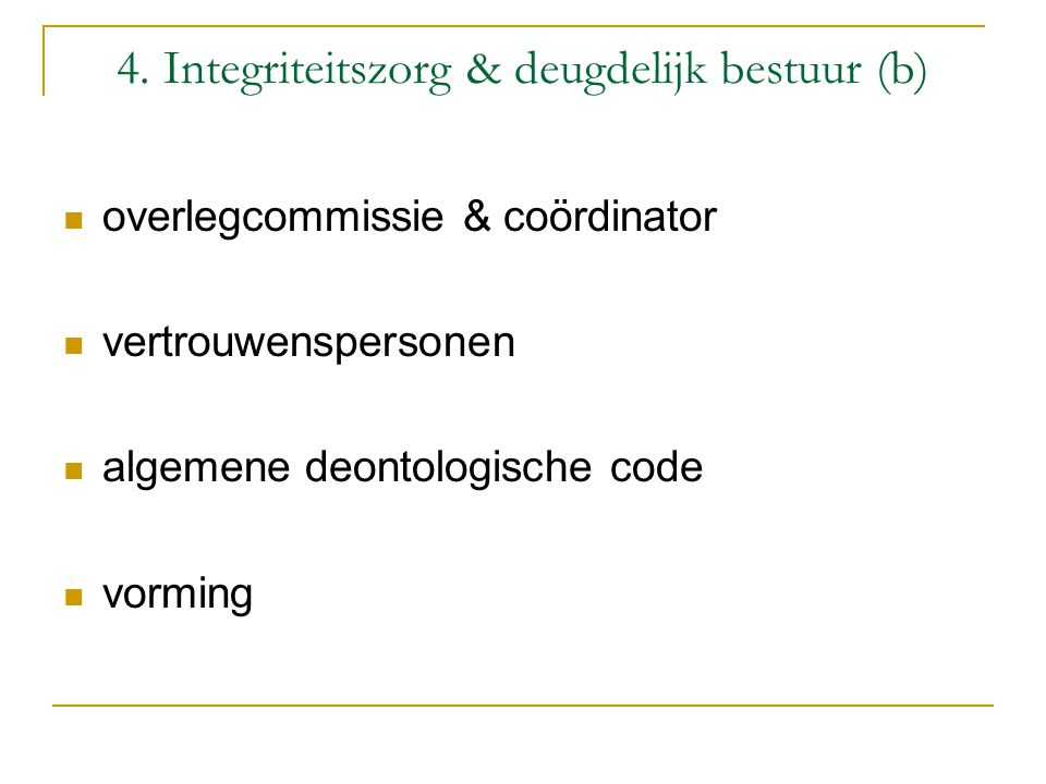 4. Integriteitszorg & deugdelijk bestuur (b) overlegcommissie & coördinator vertrouwenspersonen algemene deontologische code vorming