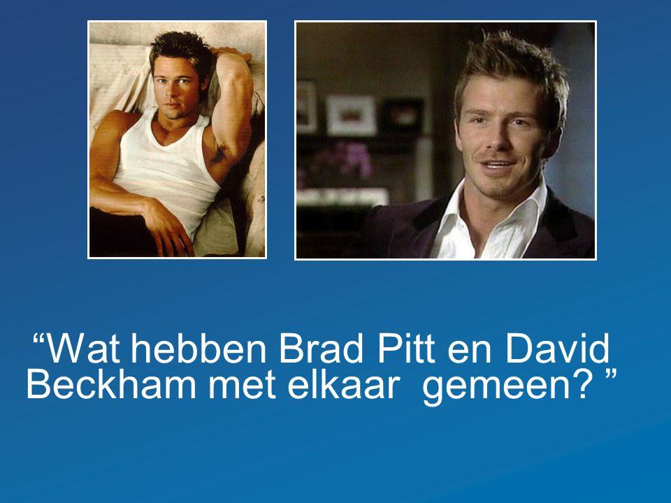 """""""Wat hebben Brad Pitt en David Beckham met elkaar gemeen? """""""