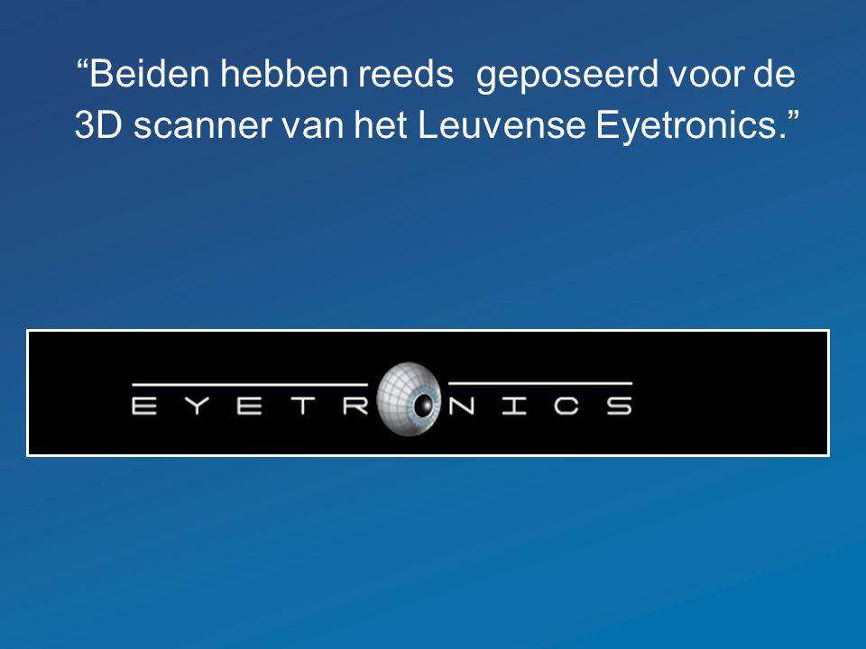 """""""Beiden hebben reeds geposeerd voor de 3D scanner van het Leuvense Eyetronics."""""""