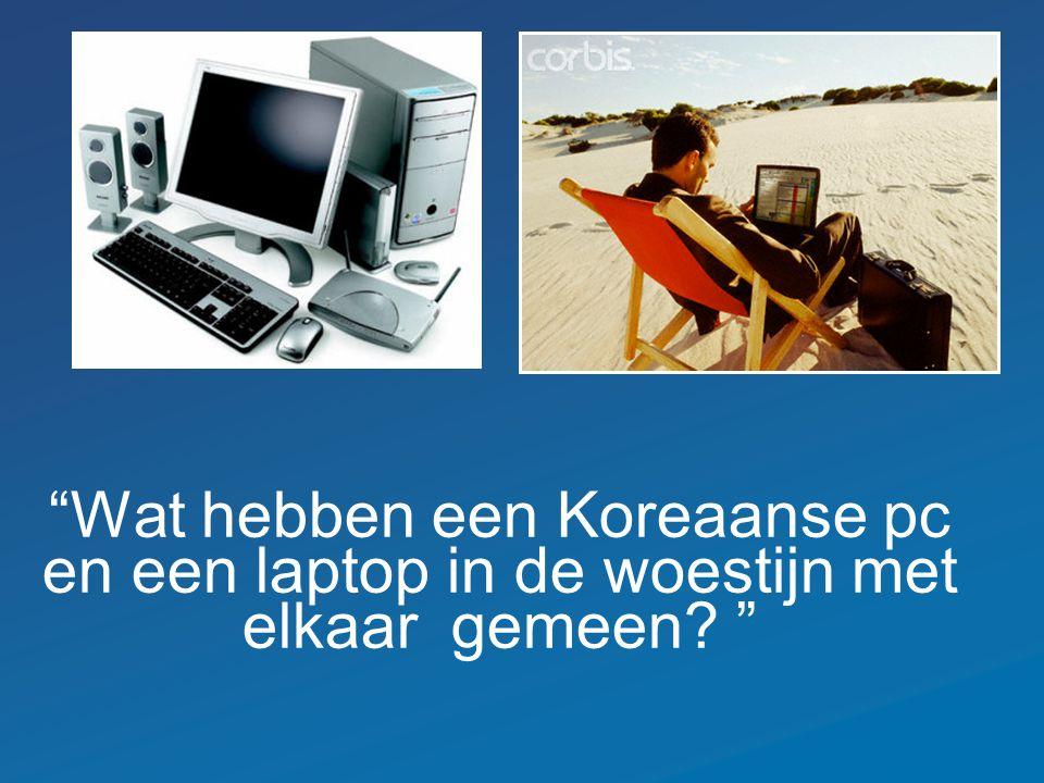 """""""Wat hebben een Koreaanse pc en een laptop in de woestijn met elkaar gemeen? """""""