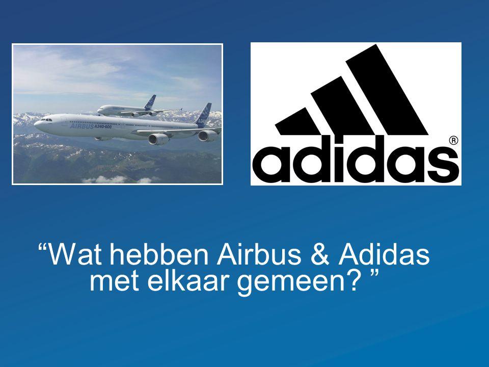 """""""Wat hebben Airbus & Adidas met elkaar gemeen? """""""