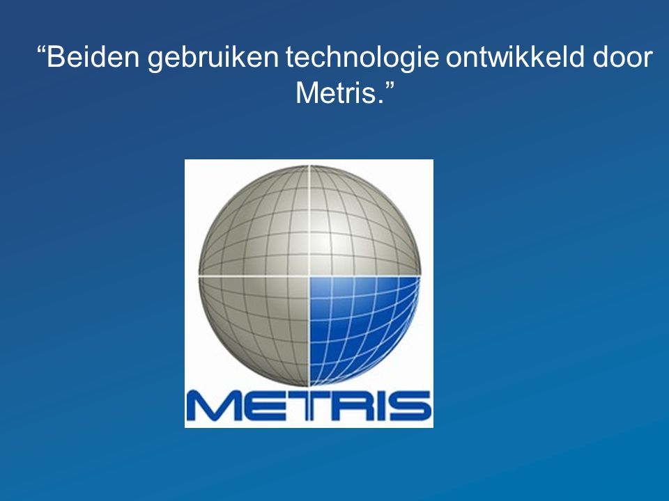 """""""Beiden gebruiken technologie ontwikkeld door Metris."""""""