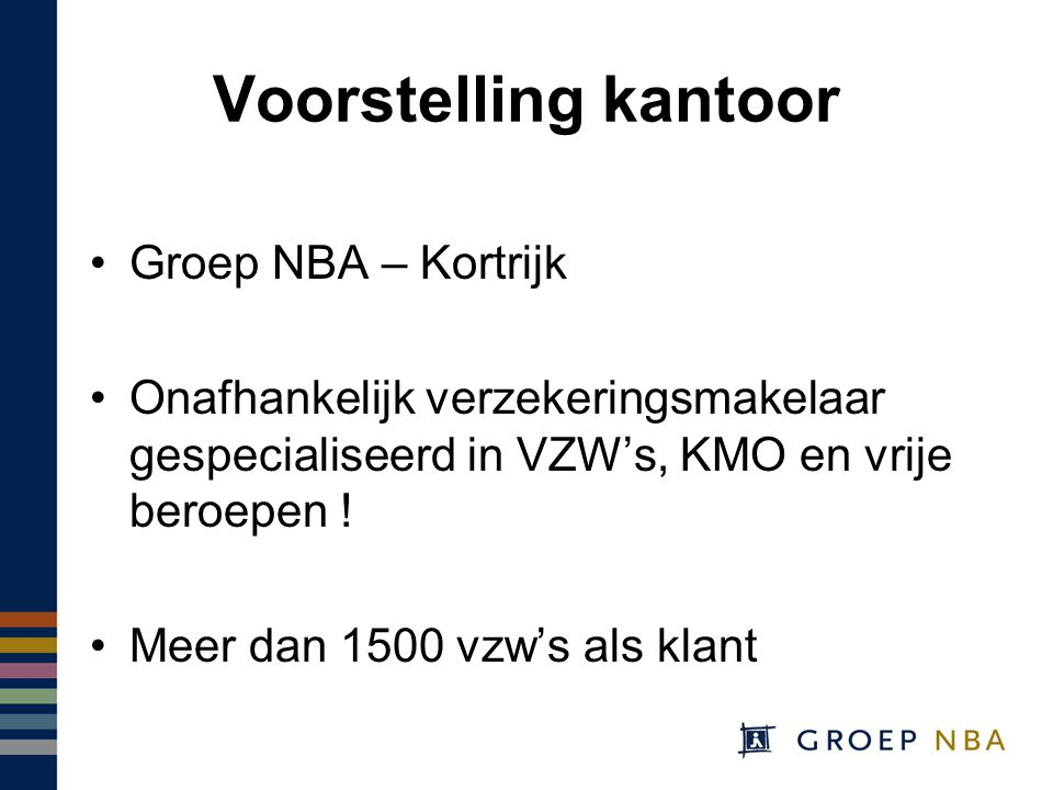 Voorstelling kantoor Groep NBA – Kortrijk Onafhankelijk verzekeringsmakelaar gespecialiseerd in VZW's, KMO en vrije beroepen .