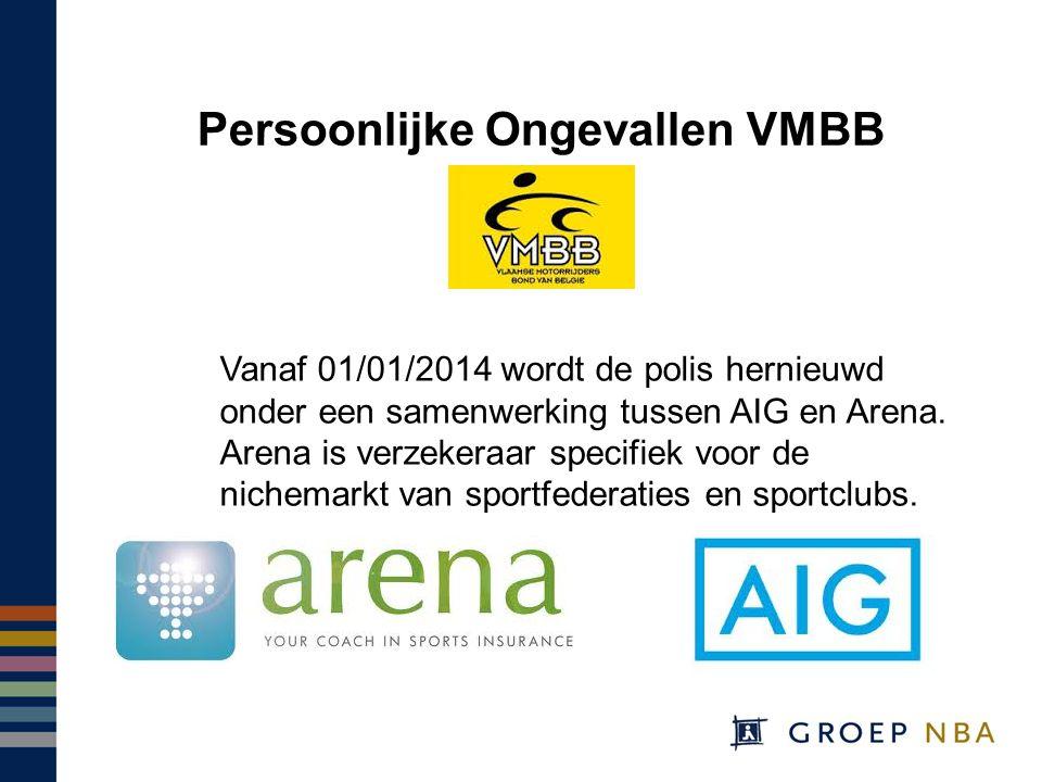 Persoonlijke Ongevallen VMBB Vanaf 01/01/2014 wordt de polis hernieuwd onder een samenwerking tussen AIG en Arena.