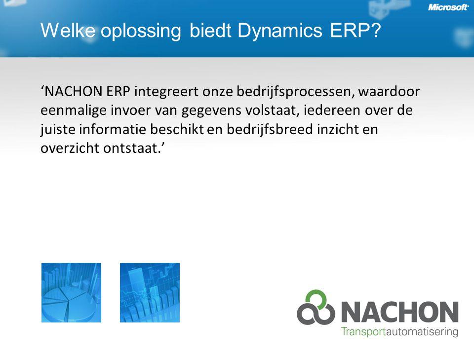 'NACHON ERP integreert onze bedrijfsprocessen, waardoor eenmalige invoer van gegevens volstaat, iedereen over de juiste informatie beschikt en bedrijfsbreed inzicht en overzicht ontstaat.' Welke oplossing biedt Dynamics ERP